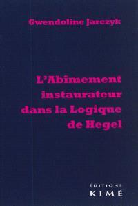 L'abîmement instaurateur dans la Logique de Hegel