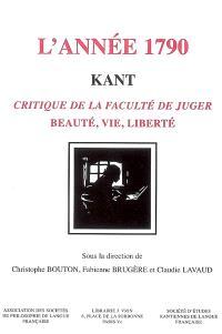 L'année 1790, Kant : Critique de la faculté de juger : beauté, vie, liberté