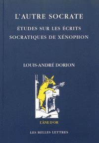 L'autre Socrate : études sur les écrits socratiques de Xénophon