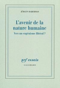 L'avenir de la nature humaine : vers un eugénisme libéral ?