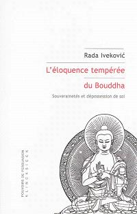 L'éloquence tempérée du Bouddha : souverainetés et dépossession de soi