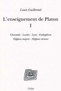 L'enseignement de Platon. Volume 1, Charmide, Lachès, Lysis, Euthyphron, Hippias majeur, Hippias mineur