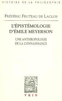L'épistémologie d'Emile Meyerson : une anthropologie de la connaissance