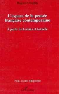 L'espace de la pensée française contemporaine : à partir de Levinas et de Laruelle