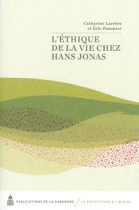 L'éthique de la vie chez Hans Jonas : actes du colloque international