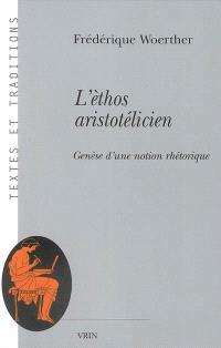 L'èthos aristotélicien : genèse d'une notion rhétorique