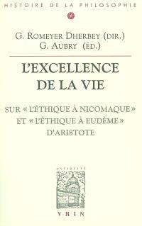 L'excellence de la vie : sur l'Ethique à Nicomaque et l'Ethique à Eudème d'Aristote