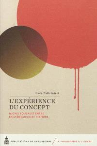 L'expérience du concept : Michel Foucault entre épistémologie et histoire