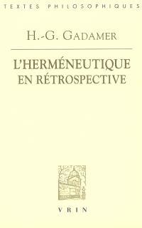L'herméneutique en rétrospective : Ire & 2e parties