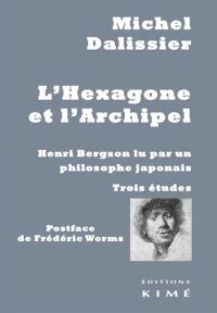 L'Hexagone et l'Archipel : Henri Bergson lu par un philosophe japonais : trois études