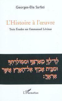 L'histoire à l'oeuvre : trois études sur Emmanuel Levinas