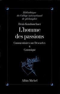 L'homme des passions : commentaire sur Descartes. Volume 2, Canonique