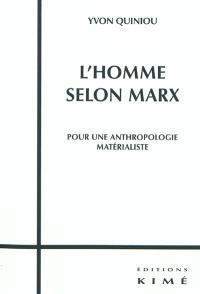 L'homme selon Marx : pour une anthropologie matérialiste