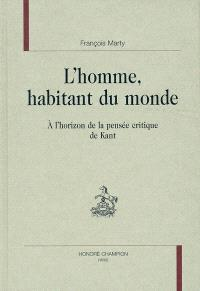 L'homme, habitant du monde : à l'horizon de la pensée critique de Kant