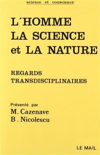 L'Homme, la science et la nature : regards trandisciplinaires
