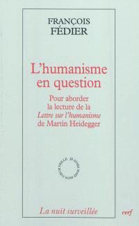 L'humanisme en question : pour aborder la lecture de la Lettre sur l'humanisme de Martin Heidegger