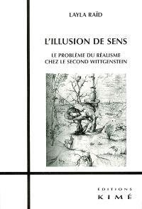 L'illusion de sens : le problème du réalisme chez le second Wittgenstein