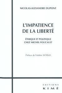 L'impatience de la liberté : éthique et politique chez Michel Foucault