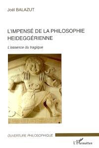 L'impensé de la philosophie heideggérienne : l'essence du tragique