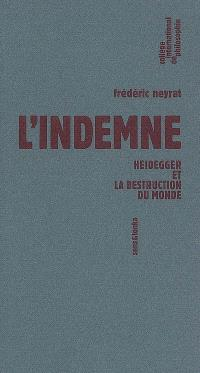 L'indemne : Heidegger et la destruction du monde