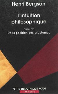 L'intuition philosophique; Suivi de De la position des problèmes