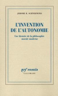 L'invention de l'autonomie : une histoire de la philosophie morale moderne