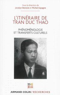 L'itinéraire de Tran Duc Thao : phénoménologie et transferts culturels. Suivi de Phénoménologie et matérialisme dialectique