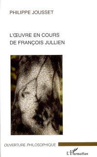 L'oeuvre en cours de François Jullien : un déplacement philosophique