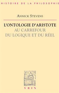 L'ontologie d'Aristote au carrefour du logique et du réel