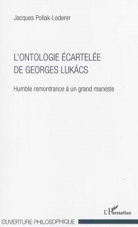 L'ontologie écartelée de Georges Lukacs : humble remontrance à un grand marxiste