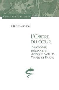 L'ordre du coeur : philosophie, théologie et mystique dans les Pensées de Pascal