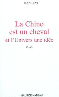 La Chine est un cheval et l'univers une idée