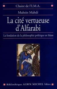 La cité vertueuse d'Alfarabi : la fondation de la philosophie politique en Islam