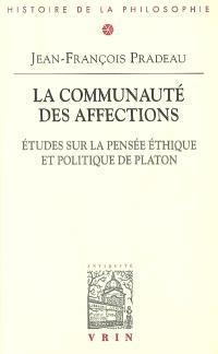 La communauté des affections : études sur la pensée éthique et politique de Platon