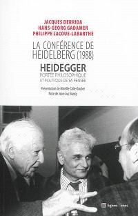 La conférence de Heidelberg : Heidegger, portée philosophique et politique de sa pensée : rencontre-débat de Heidelberg, 5 et 6 février 1988