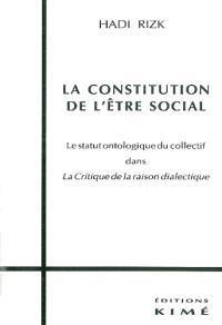 La constitution de l'être social : le statut ontologique du collectif dans la Critique de la raison dialectique