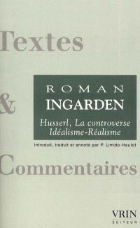 La controverse idéalisme-réalisme. Précédé de Phénoménologie et ontologie chez Roman Ingarden; Remarques sur le problème Idéalisme-Réalisme
