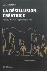 La désillusion créatrice : Merleau-Ponty et l'expérience du réel