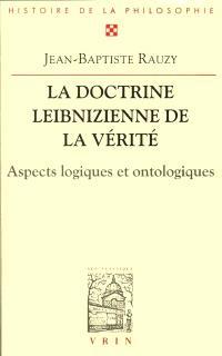 La doctrine leibnizienne de la vérité : aspects logiques et ontologiques