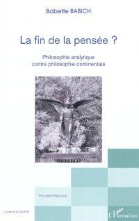 La fin de la pensée ? : philosophie analytique contre philosophie continentale