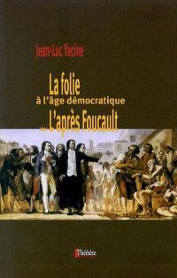 La folie à l'âge démocratique ou L'après-Foucault
