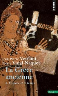 La Grèce ancienne. Volume 2, L'espace et le temps