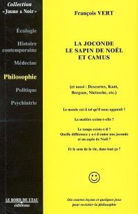 La Joconde, le sapin de Noël et Camus... : et aussi Descartes, Kant, Bergson, Nietzsche, etc.