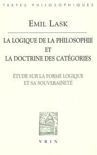 La logique de la philosophie et la doctrine des catégories : étude sur la forme logique et sa souveraineté