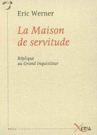 La maison de servitude : réplique au Grand Inquisiteur : essai
