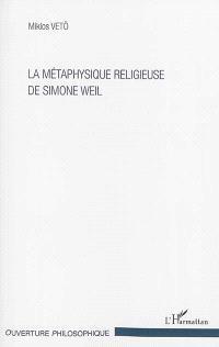 La métaphysique religieuse de Simone Weil
