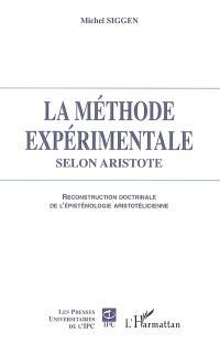La méthode expérimentale selon Aristote : reconstruction doctrinale de l'épistémologie aristotélicienne