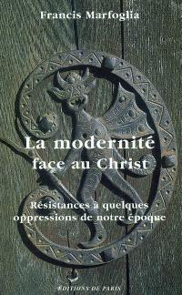 La modernité face au Christ : résistances à quelques oppressions de notre époque