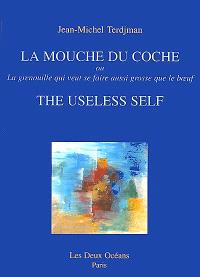 La mouche du coche = The useless self