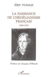 La naissance de l'hégélianisme français : 1830-1870